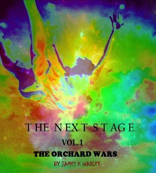 The Next Stage (Volume One, Deluxe Collected Edition): : The Orchard Wars James K. Wadley