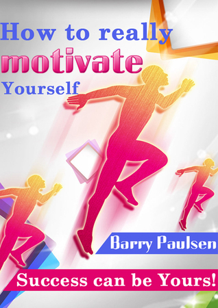 How to Really Motivate Yourself Barry Paulson