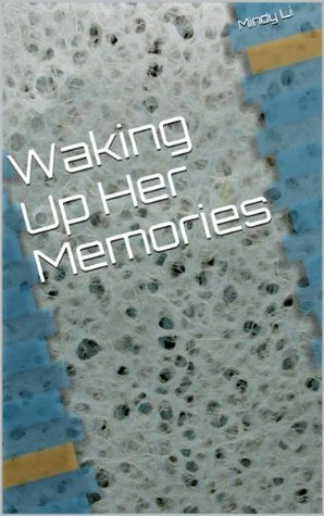 Waking Up Her Memories  by  Mindy Li