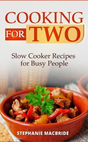 Cooking For Two: Slow Cooker Recipes for Busy People Stephanie MacBride