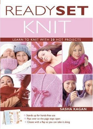 Ready, Set, Knit: Learn to Knit with 20 Hot Projects (Stand-Up Book) Sasha Kagan