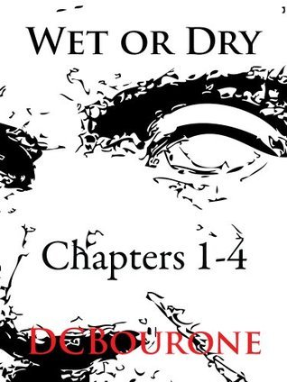 Wet or Dry, Chapters 1-4  by  DC Bourone