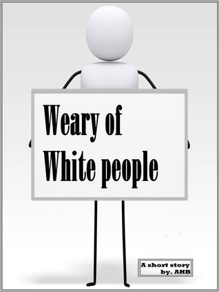Weary Of White People AHB