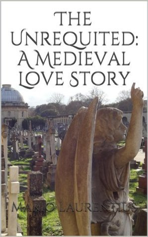 The Unrequited: A Medieval Love Story  by  Mario Laurentius