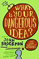 What Is Your Dangerous Idea? : Today's Leading Thinkers on the Unthinkable