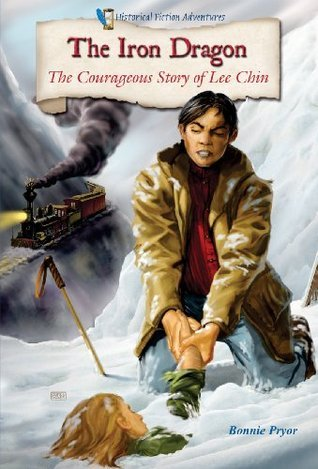 The Iron Dragon: The Courageous Story of Lee Chin (Historical Fiction Adventures Bonnie Pryor