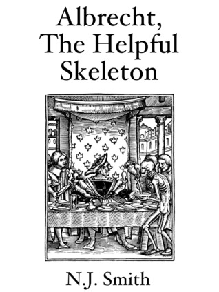 Albrecht, The Helpful Skeleton  by  N.J. Smith