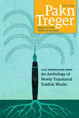 2014 Pakn Treger Translation Issue: An Anthology of Newly Translated Yiddish works  by  Pakn Treger