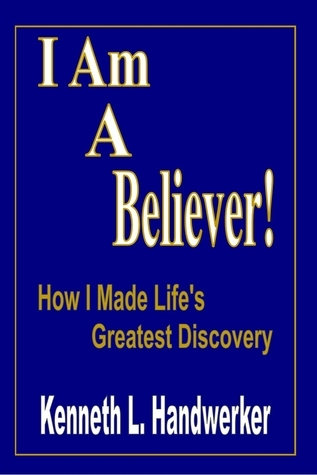 I Am A Believer!: How I Made Life's Greatest Discovery  by  Kenneth L. Handwerker