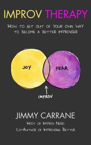 Improv Therapy: How to get out of your own way to become a better improviser  by  Jimmy Carrane