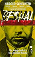 Bestial: The Savage Trail of a True American Monster
