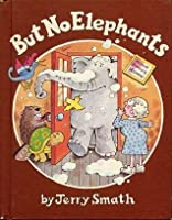BUT NO ELEPHANTS by Jerry Smath (1979 Hardcover 38 pages Parents Magazine Press)