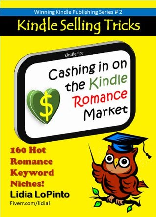 Cashing in on the Kindle Romance Market: 160 Romance keyword phrases to to help you make money with romance novels Lidia LoPinto