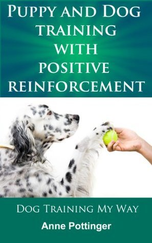 Positive Reinforcement Puppy and Dog Training  by  Anne Pottinger