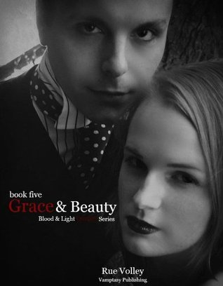 Grace and Beauty (Blood and Light Vampire Series)  by  Rue Volley