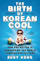 The Birth of Korean Cool: How One Nation Conquered the World Through Pop Culture