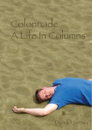 Colonnade: A Life In Columns  by  Derek Hartley