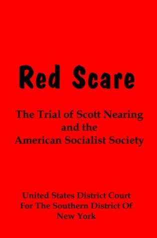 Red Scare: The Trial of Scott Nearing and The American Socialist Society  by  Scott Nearing