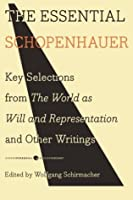 The Essential Schopenhauer: Essays & Selections from The World as Will & Representation