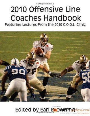 2010 Offensive Line Coaches Handbook: Featuring Lectures From the 2010 C.O.O.L. Clinic  by  Earl Browning