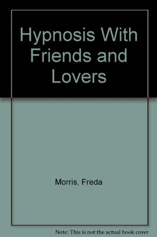 Hypnosis with Friends and Lovers  by  Freda Morris