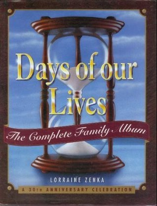 Days Of Our Lives - The Complete Family Album - A 30th Anniversary Celebration  by  Lorraine Zenka