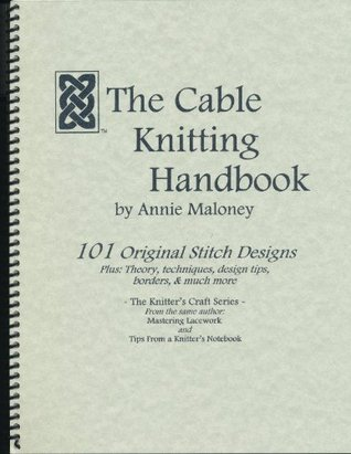 The Cable Knitting Handbook  by  Annie Maloney