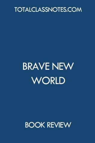 Brave New World: Study Guide  by  Total Class Notes