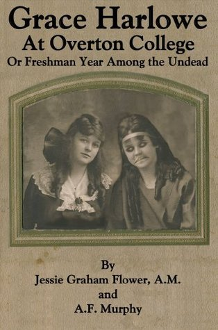 Grace Harlowe at Overton College Or Freshman Year Among the Undead Jessie Graham Flower