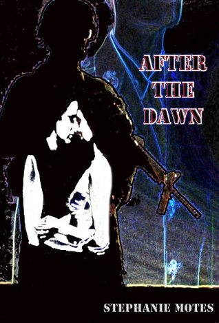 After The Dawn  by  Stephanie Motes