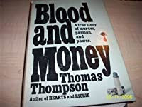 BLOOD AND MONEY a True story of Murder, Passion, and Power