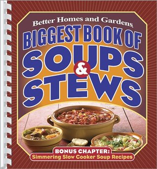 Biggest Book of Soups & Stews Better Homes and Gardens