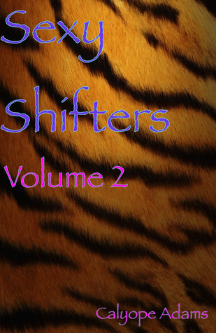 Sexy Shifters: Volume 2  by  Calyope Adams