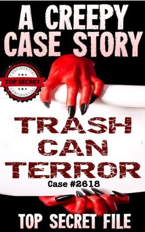 TRASH CAN TERROR (A Creepy Case Short Story)  by  Agent Tbx