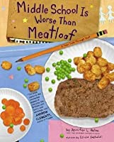Middle School Is Worse Than Meatloaf: A Year Told Through Stuff [MIDDLE SCHOOL IS WORSE THA]