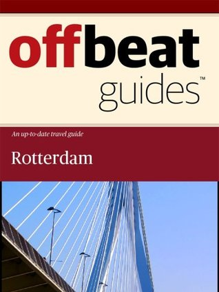 Rotterdam Travel Guide  by  Offbeat Guides