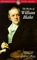 The Works of William Blake; with an Introduction and Bibliography (The Wordsworth Poetry Library)