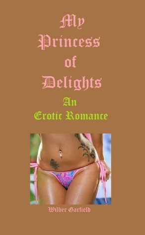 My Princess of Delights-An Erotic Romance  by  Wilber Garfield