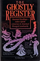 THE GHOSTLY REGISTER: HAUNTED DWELLINGS--ACTIVE SPIRITS; A Journey to America's Strangest Landmarks...sign your name-if you dare-in The Ghostly Register, a spine-tingling guide to the most fascinating documented haunts in America.