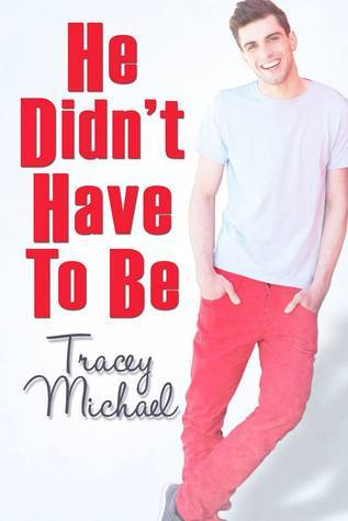 He Didnt Have To Be Tracey Michael