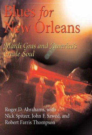 Blues for New Orleans: Mardi Gras and Americas Creole Soul  by  Roger D. Abrahams