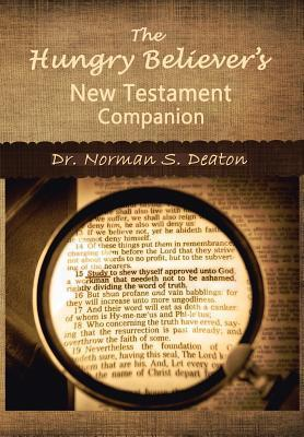 The Hungry Believers New Testament Companion: Learn Your Bible Like Never Before  by  Norman S Deaton