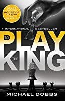 To Play the King (Francis Urquhart, #2)