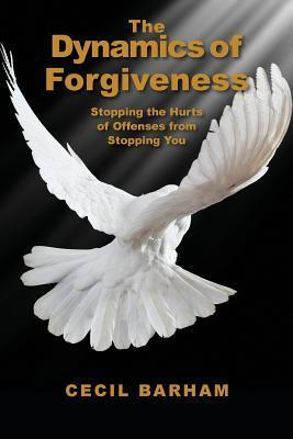 The Dynamics of Forgiveness  by  Cecil Barham