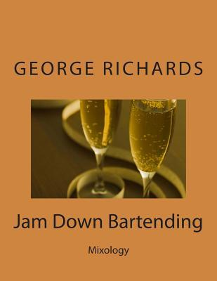 Jam Down Bartending: Mixology  by  MR George Richards