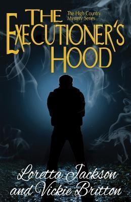 The Executioners Hood (High Country Mystery Series, #4) Loretta Jackson