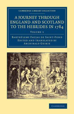A Journey Through England and Scotland to the Hebrides in 1784: A Revised Edition of the English Translation Barthelemy Faujas-De-St-Fond