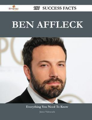 Ben Affleck 187 Success Facts - Everything You Need to Know about Ben Affleck  by  James Valenzuela