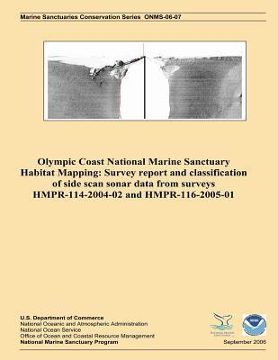 Olympic Coast National Marine Sanctuary Habitat Mapping: Survey Report and Classification of Side Scan Sonar Data from Surveys Hmpr-114-2004-02 and Hmpr-116-2005-01 Steven S Intelmann
