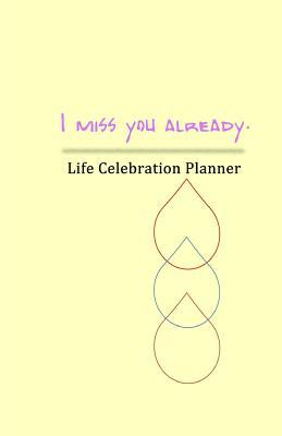 I Miss You Already!: Life Celebration Planner  by  Nuggets Gems Pearls